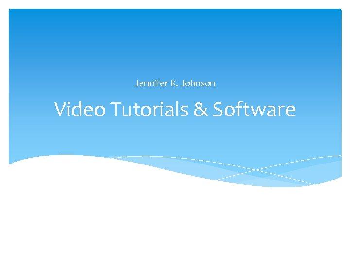 Jennifer K. Johnson Video Tutorials & Software