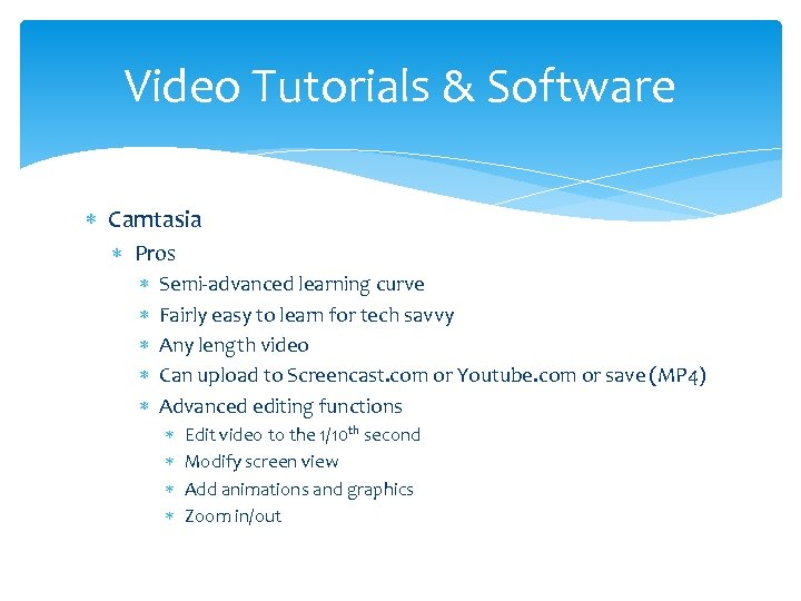 Video Tutorials & Software Camtasia Pros Semi-advanced learning curve Fairly easy to learn for