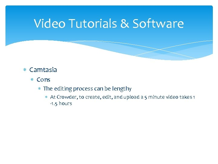 Video Tutorials & Software Camtasia Cons The editing process can be lengthy At Crowder,
