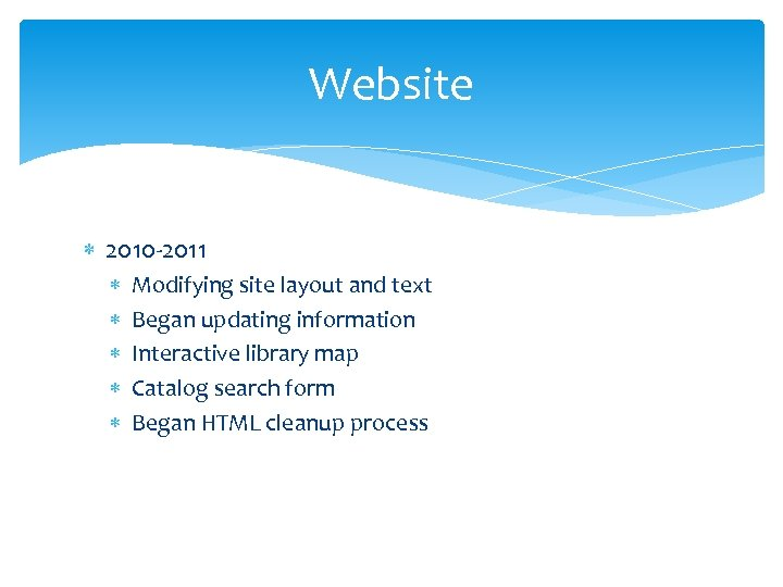 Website 2010 -2011 Modifying site layout and text Began updating information Interactive library map