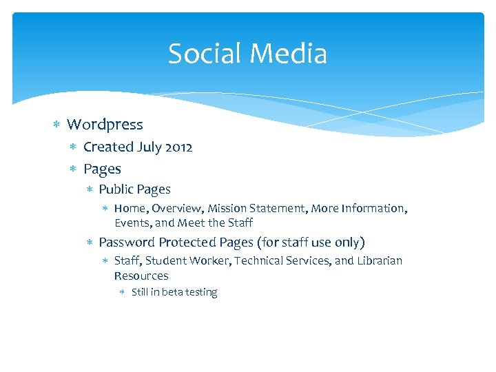Social Media Wordpress Created July 2012 Pages Public Pages Home, Overview, Mission Statement, More