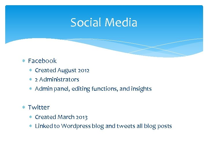 Social Media Facebook Created August 2012 2 Administrators Admin panel, editing functions, and insights