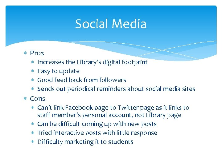 Social Media Pros Increases the Library's digital footprint Easy to update Good feed back
