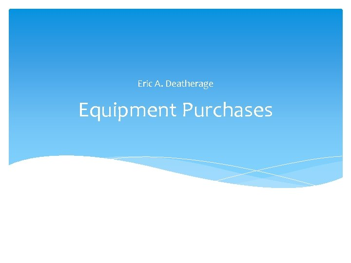 Eric A. Deatherage Equipment Purchases