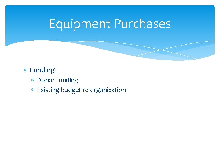 Equipment Purchases Funding Donor funding Existing budget re-organization