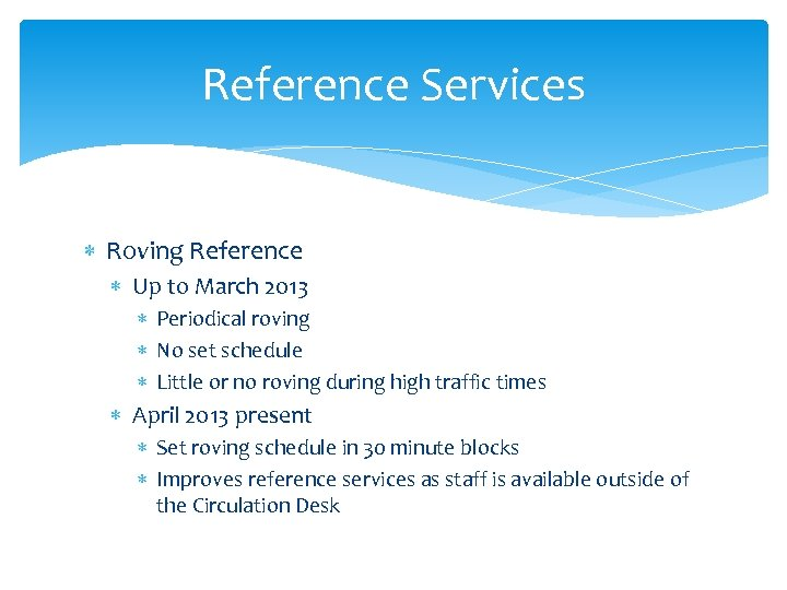 Reference Services Roving Reference Up to March 2013 Periodical roving No set schedule Little