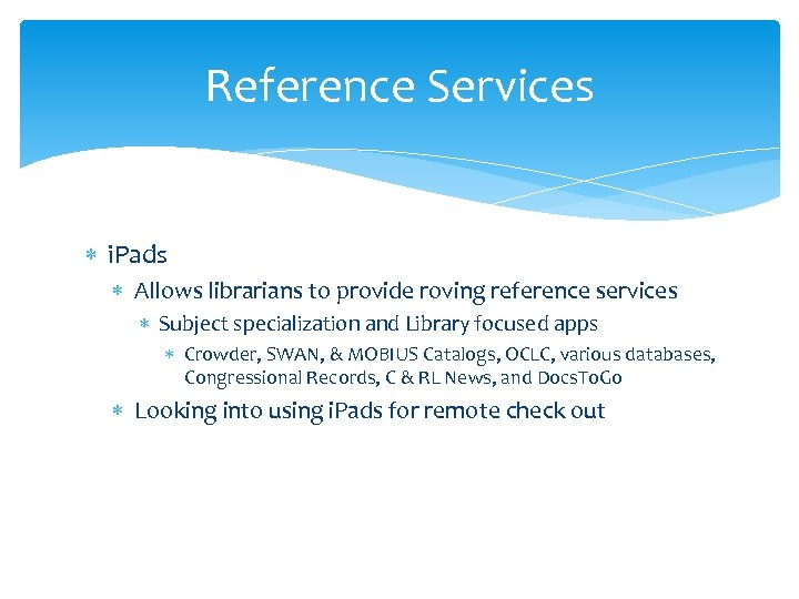 Reference Services i. Pads Allows librarians to provide roving reference services Subject specialization and