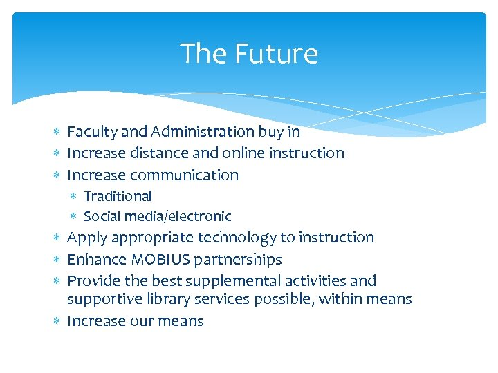 The Future Faculty and Administration buy in Increase distance and online instruction Increase communication
