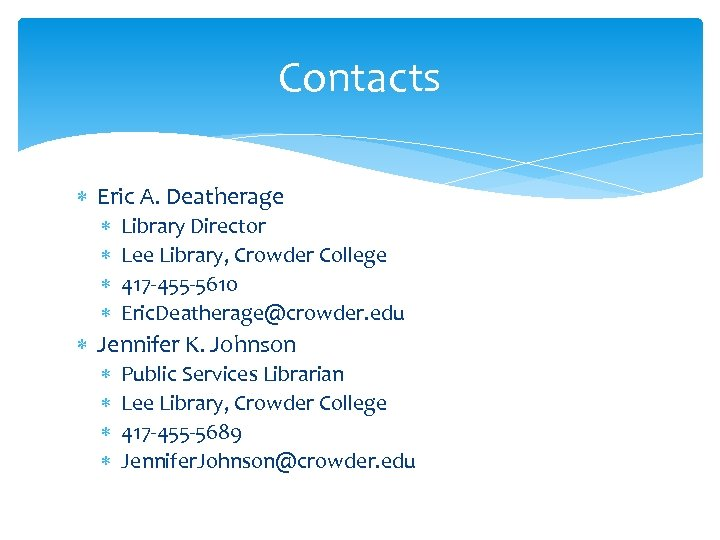 Contacts Eric A. Deatherage Library Director Lee Library, Crowder College 417 -455 -5610 Eric.