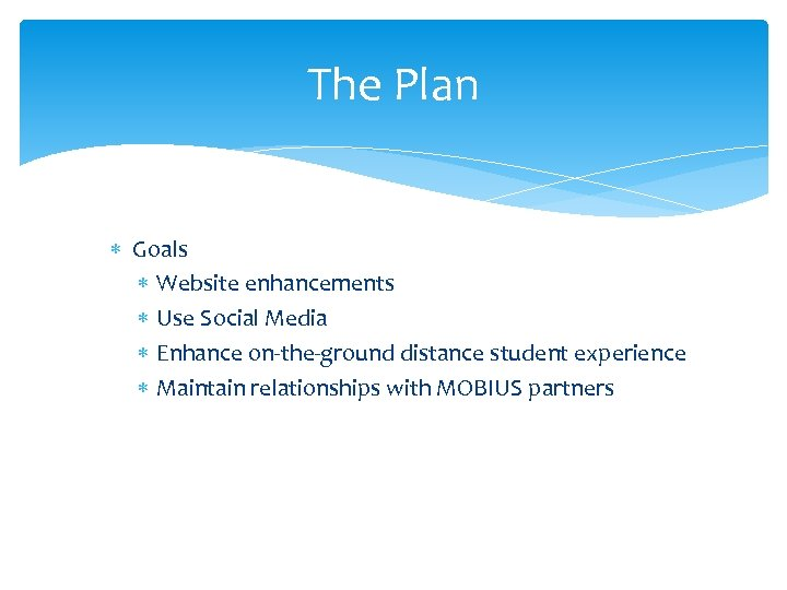 The Plan Goals Website enhancements Use Social Media Enhance on-the-ground distance student experience Maintain