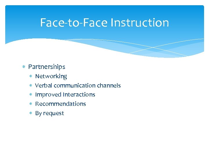 Face-to-Face Instruction Partnerships Networking Verbal communication channels Improved Interactions Recommendations By request