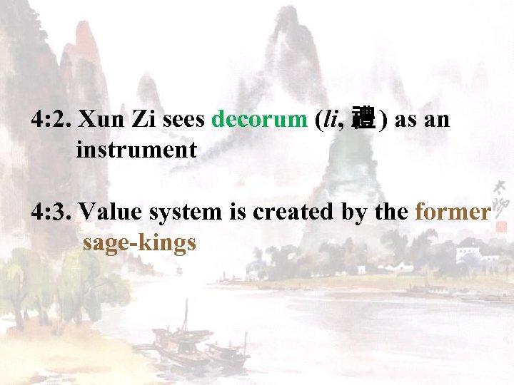4: 2. Xun Zi sees decorum (li, 禮 ) as an instrument 4: