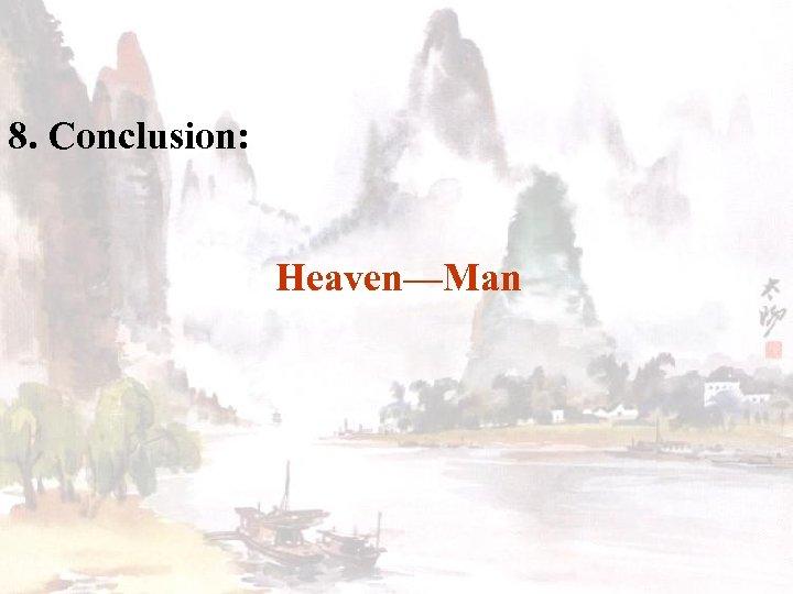 8. Conclusion: Heaven—Man