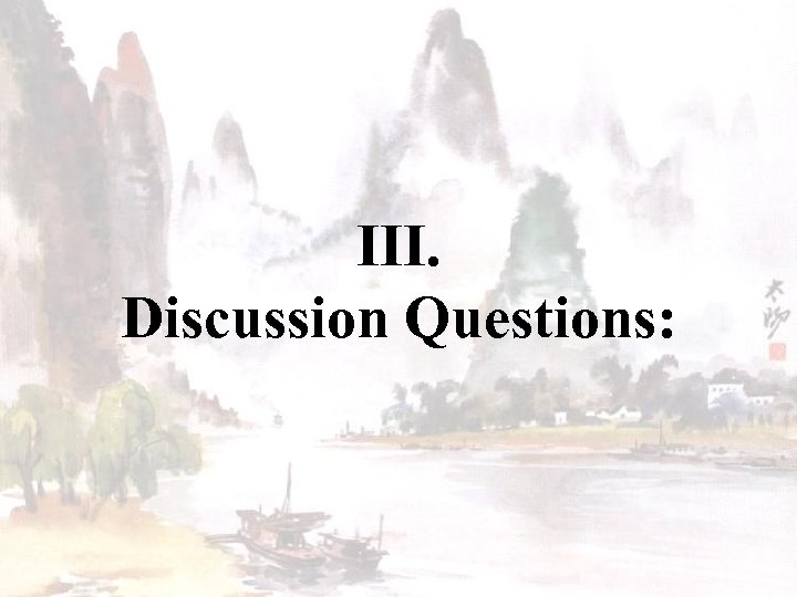 III. Discussion Questions: