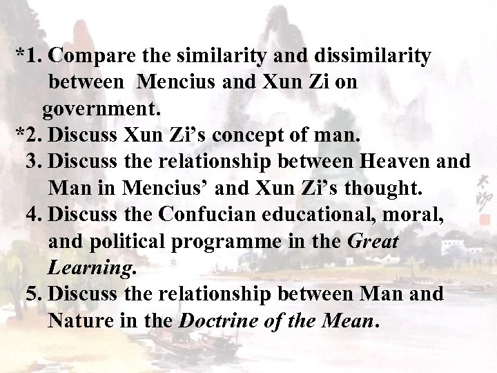 *1. Compare the similarity and dissimilarity between Mencius and Xun Zi on government. *2.