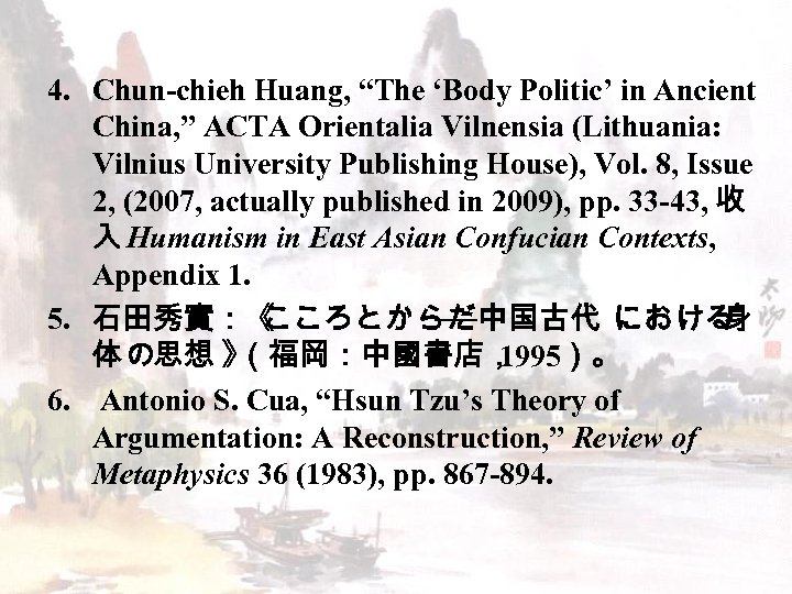 "4. Chun-chieh Huang, ""The 'Body Politic' in Ancient China, "" ACTA Orientalia Vilnensia (Lithuania:"