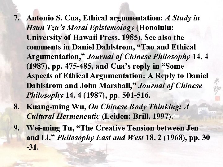 7. Antonio S. Cua, Ethical argumentation: A Study in Hsun Tzu's Moral Epistemology (Honolulu: