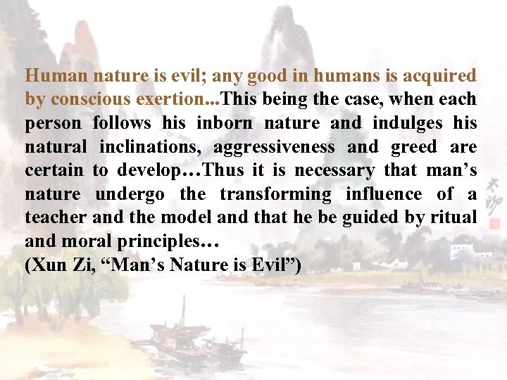 Human nature is evil; any good in humans is acquired by conscious exertion. .