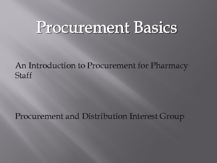 Procurement Basics An Introduction to Procurement for Pharmacy Staff Procurement and Distribution Interest Group