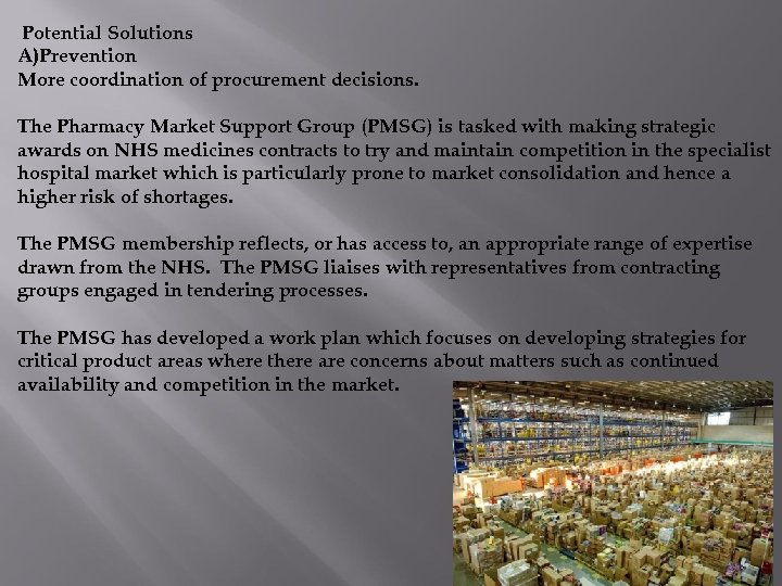 Potential Solutions A)Prevention More coordination of procurement decisions. The Pharmacy Market Support Group (PMSG)