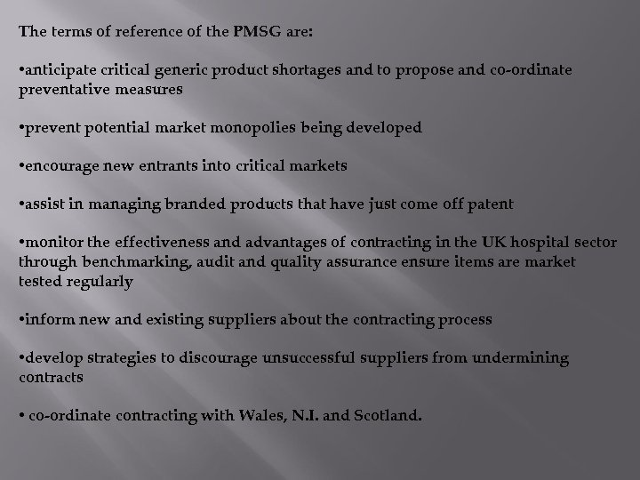 The terms of reference of the PMSG are: • anticipate critical generic product shortages