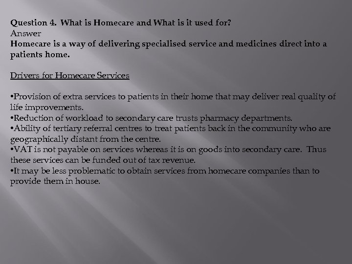 Question 4. What is Homecare and What is it used for? Answer Homecare is