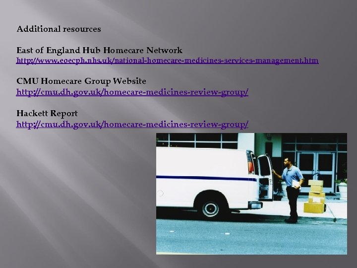 Additional resources East of England Hub Homecare Network http: //www. eoecph. nhs. uk/national-homecare-medicines-services-management. htm