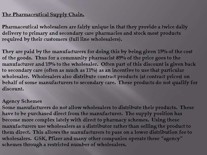 The Pharmaceutical Supply Chain. Pharmaceutical wholesalers are fairly unique in that they provide
