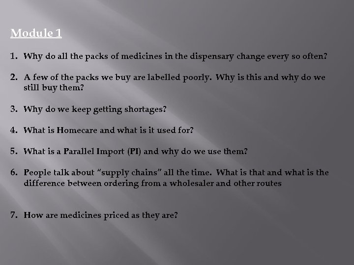 Module 1 1. Why do all the packs of medicines in the dispensary change