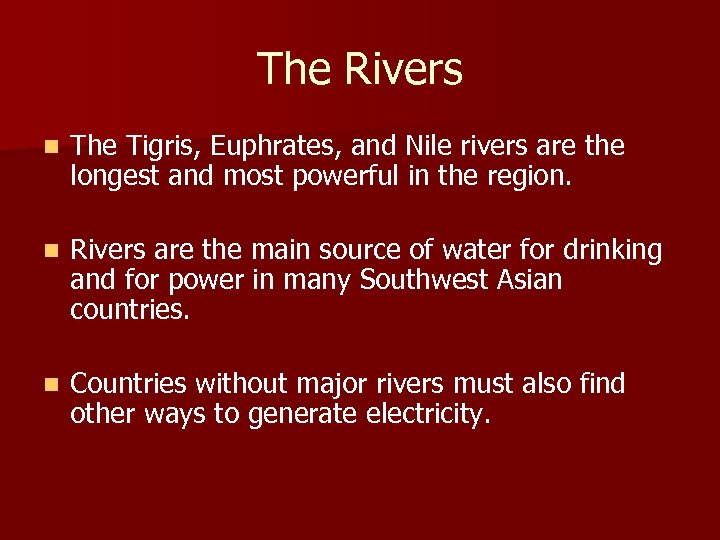 The Rivers n The Tigris, Euphrates, and Nile rivers are the longest and most