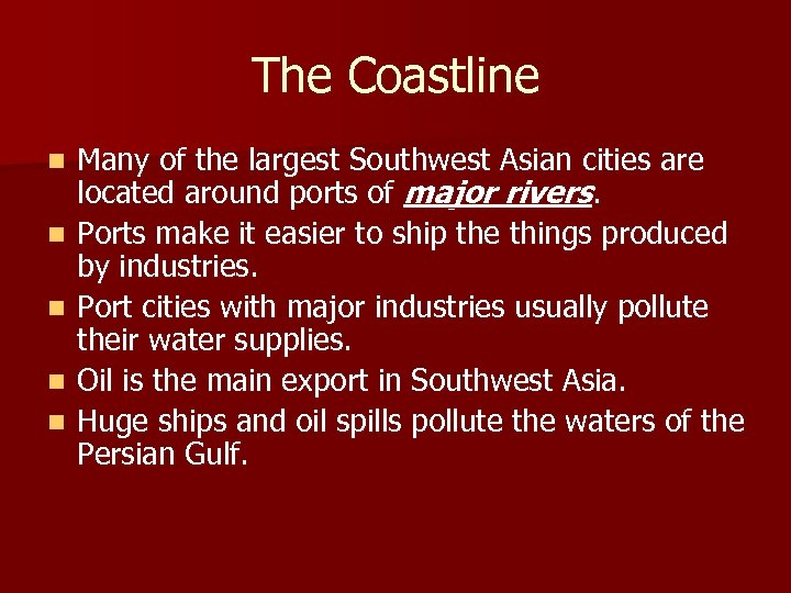 The Coastline n n n Many of the largest Southwest Asian cities are located