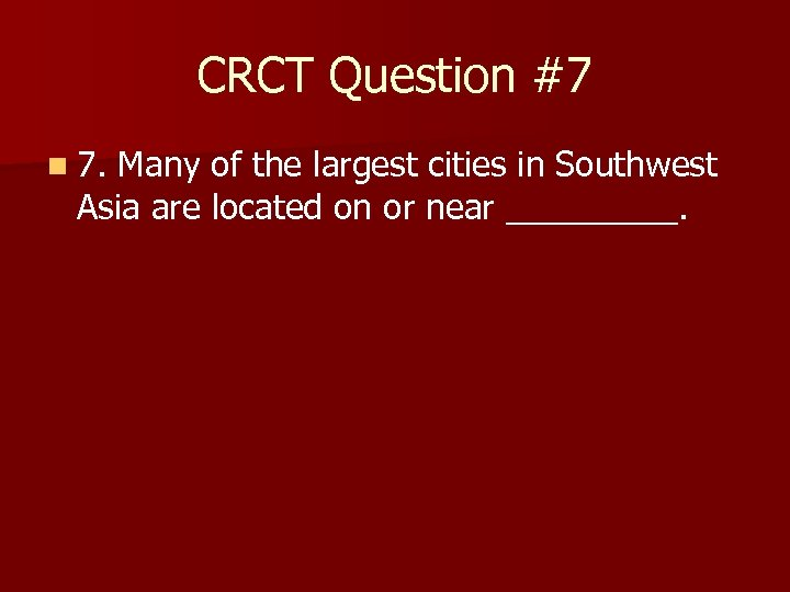 CRCT Question #7 n 7. Many of the largest cities in Southwest Asia are
