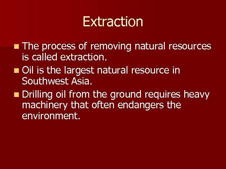 Extraction n The process of removing natural resources is called extraction. n Oil is