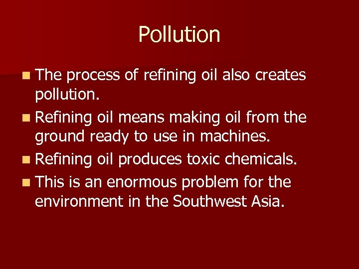 Pollution n The process of refining oil also creates pollution. n Refining oil means
