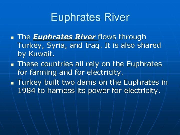 Euphrates River n n n The Euphrates River flows through Turkey, Syria, and Iraq.