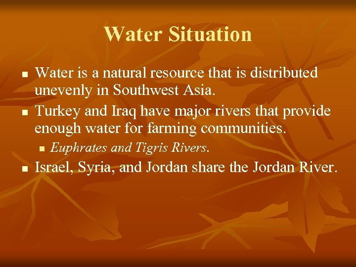 Water Situation n n Water is a natural resource that is distributed unevenly in