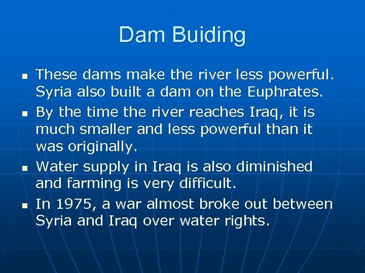 Dam Buiding n n These dams make the river less powerful. Syria also built