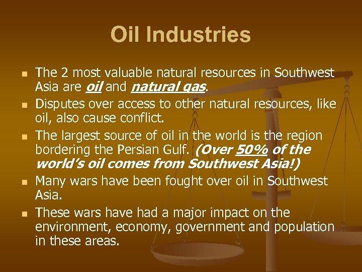 Oil Industries n n n The 2 most valuable natural resources in Southwest Asia