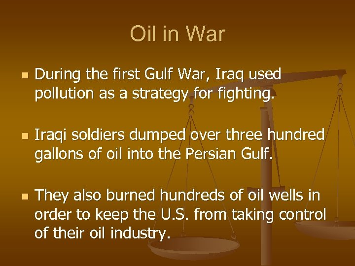 Oil in War n n n During the first Gulf War, Iraq used pollution