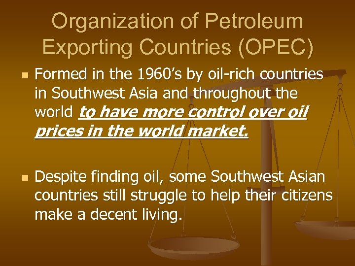 Organization of Petroleum Exporting Countries (OPEC) n Formed in the 1960's by oil-rich countries