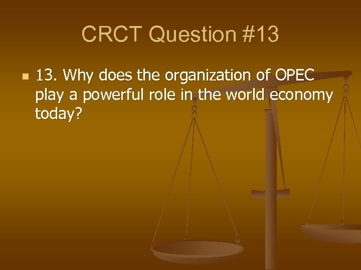 CRCT Question #13 n 13. Why does the organization of OPEC play a powerful
