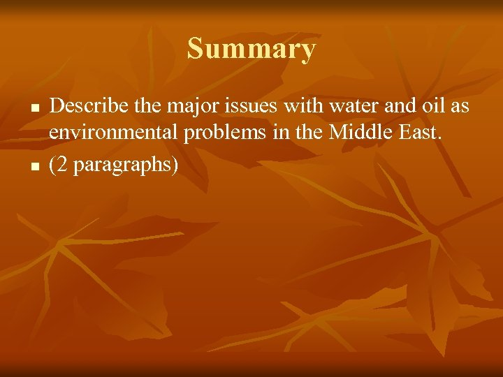 Summary n n Describe the major issues with water and oil as environmental problems