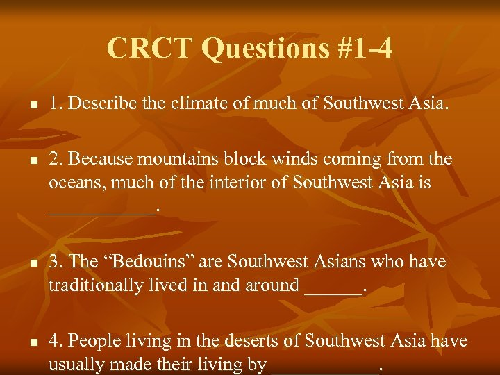 CRCT Questions #1 -4 n n 1. Describe the climate of much of Southwest