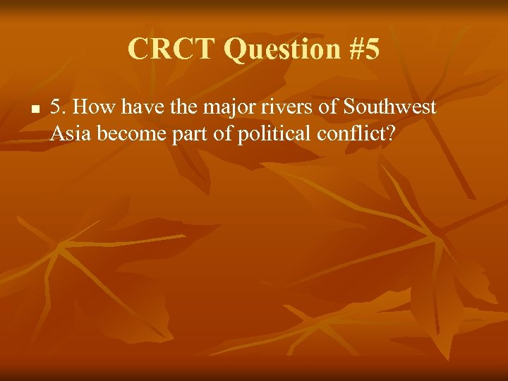 CRCT Question #5 n 5. How have the major rivers of Southwest Asia become