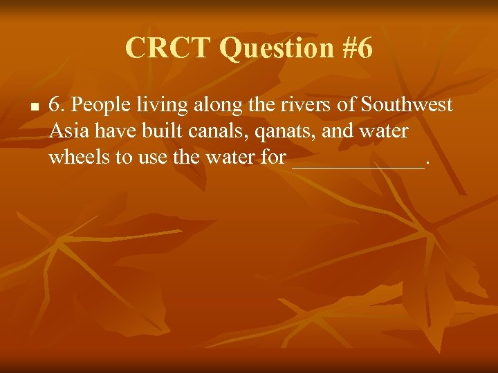 CRCT Question #6 n 6. People living along the rivers of Southwest Asia have