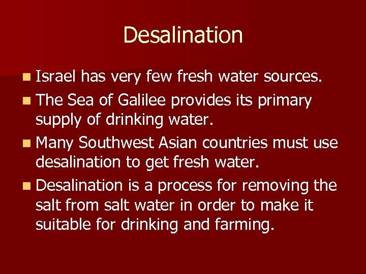 Desalination n Israel has very few fresh water sources. n The Sea of Galilee