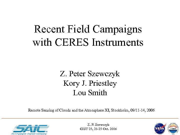 Recent Field Campaigns with CERES Instruments Z. Peter Szewczyk Kory J. Priestley Lou Smith