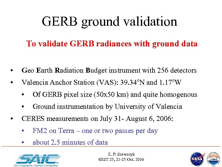 GERB ground validation To validate GERB radiances with ground data • Geo Earth Radiation