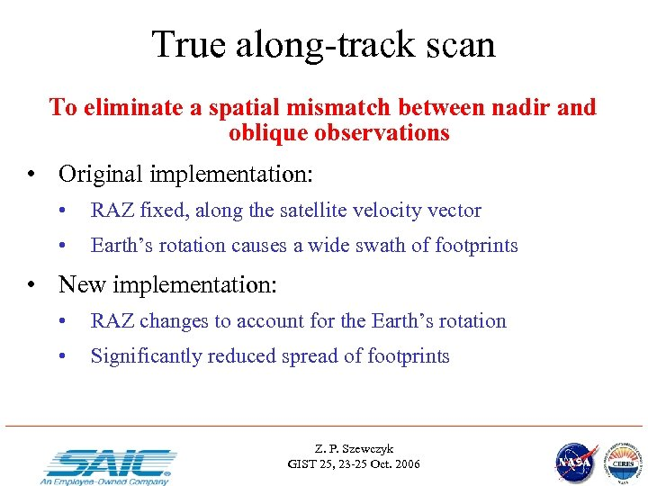 True along-track scan To eliminate a spatial mismatch between nadir and oblique observations •