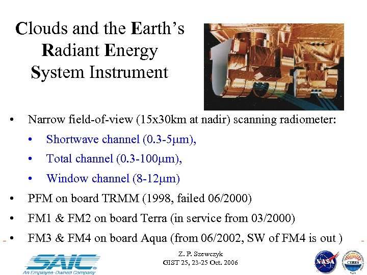 Clouds and the Earth's Radiant Energy System Instrument • CERES Narrow field-of-view (15 x